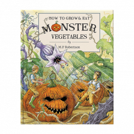 How To Grow And Eat Monster Vegetables by M.P. Robertson